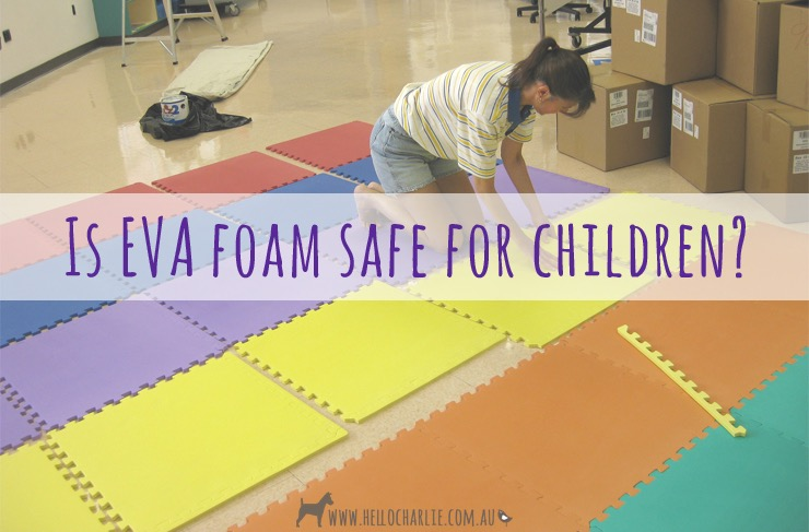 EVA Foam - Is It Safe for Children?